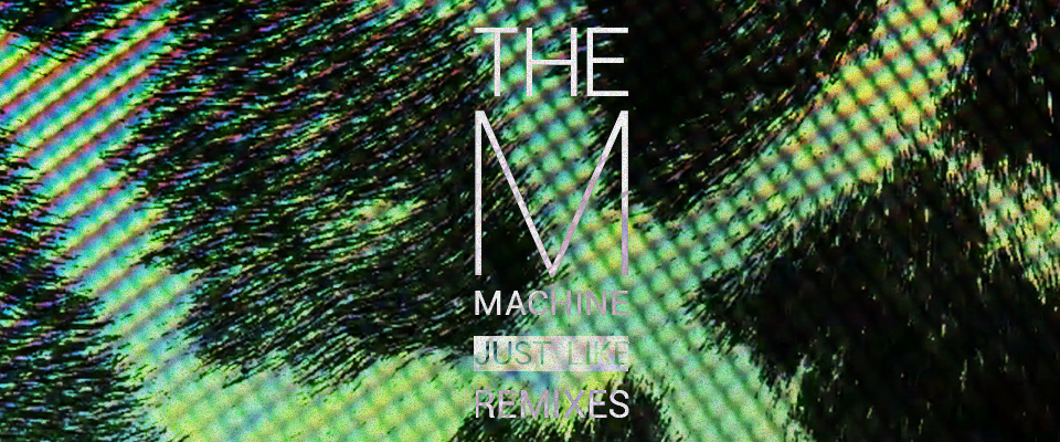 The M Machine - Just Like Remixes