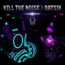 KILL THE NOISE & DATSIK // LIGHTSPEED