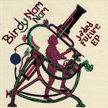 BIRDY NAM NAM // JADED FUTURE EP