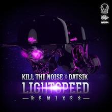 KILL THE NOISE & DATSIK // LIGHTSPEED REMIXES EP