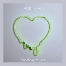 JACK BEATS // SOMEBODY TO LOVE EP