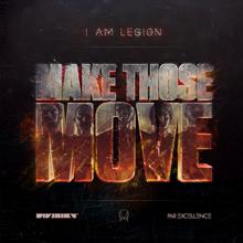 I AM LEGION // MAKE THOSE MOVE
