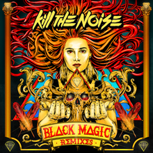 KILL THE NOISE // BLACK MAGIC REMIXES